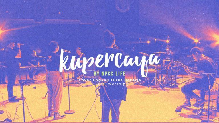 Kupercaya - NPCC Life & Cover Engkau Turut Bekerja (JPCC Worship)