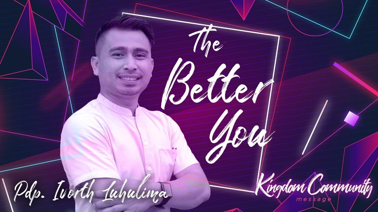 Kingdom Community - The Better You - Pdp. Ivort Luhulima