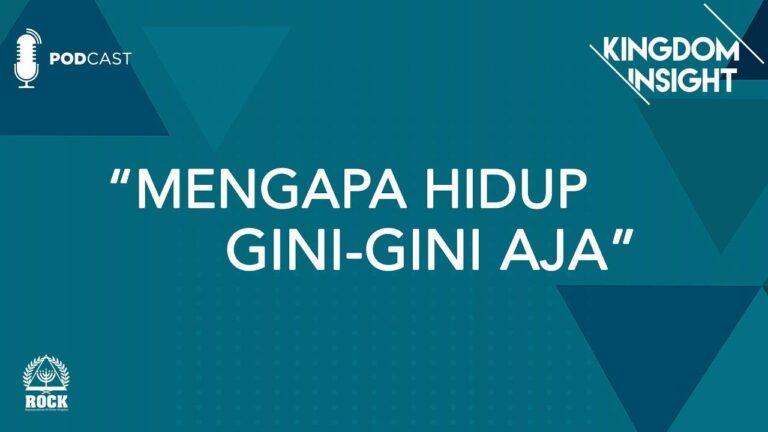 Kingdom Insight - Mengapa Hidup Gini Gini Aja - GBI ROCK Surabaya #Episode4