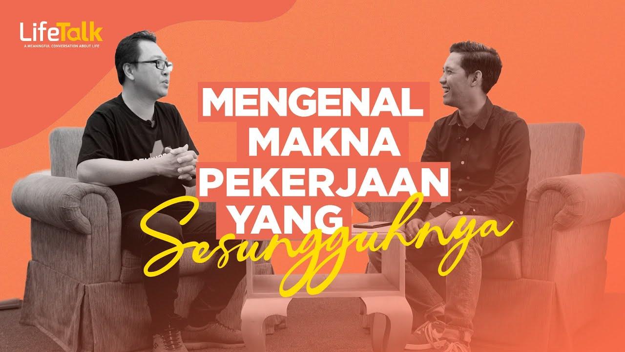LifeTalk - Mengenal Makna Pekerjaan Yang Sesungguhnya | with Coach Rudyanto